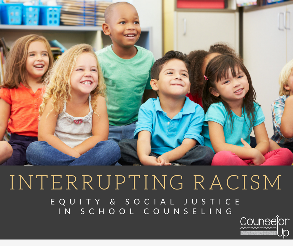 Interrupting Racism: Equity and Social Justice in School Counseling www.counselorup.com