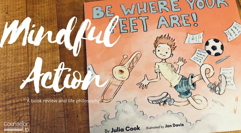 Be Where Your Feet Are by Julia Cook: Aligning mindful action with mindfulness