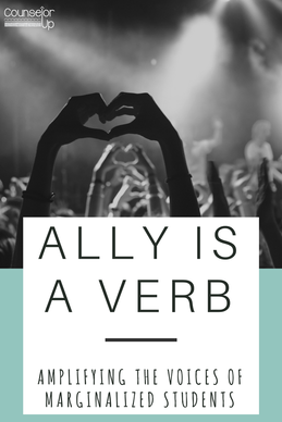 Ally is a Verb - Amplifying the voices of marginalized students.